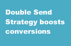 double send strategy boosts conversions in email marketing